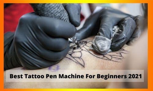 Best Tattoo Pen Machine For Beginners 2021