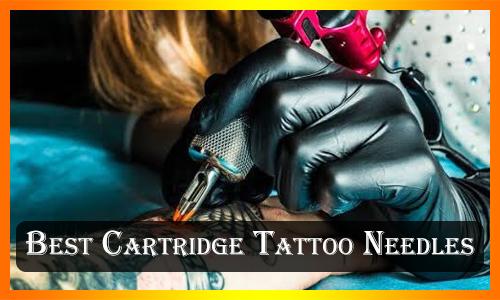 Best Cartridge Tattoo Needles
