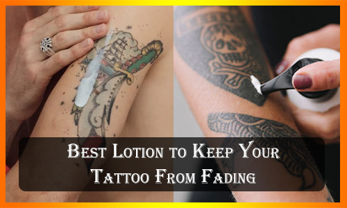 Best Lotion to Keep your Tattoo From Fading