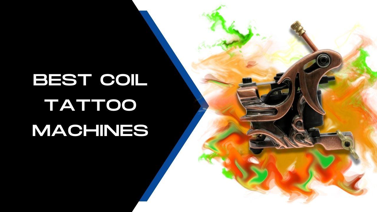 Best Coil Tattoo Machines