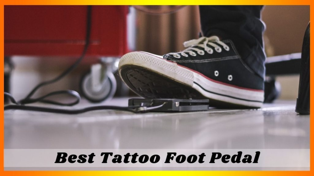 Best Tattoo Foot Pedal