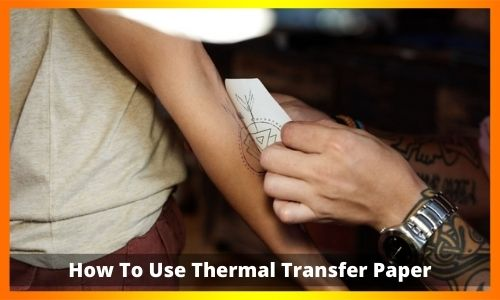 How To Use Thermal Transfer Paper