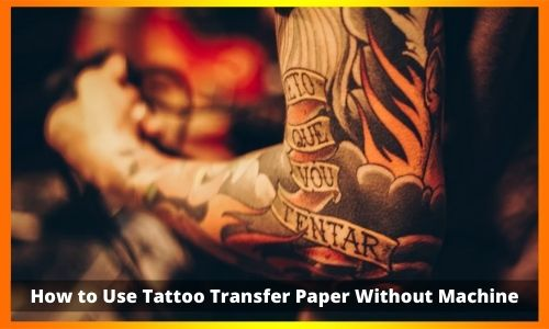 How to Use Tattoo Transfer Paper Without Machine