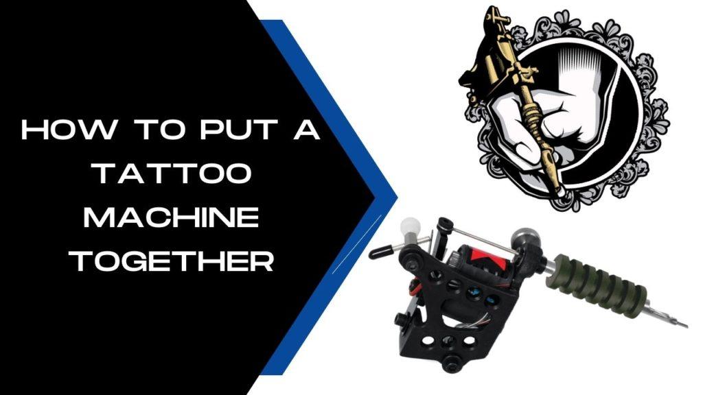 How To Put A Tattoo Machine Together